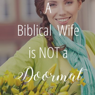 A Biblical Wife is Not a Doormat