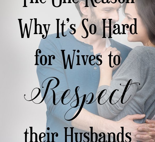The One Reason Why Its So Hard for Wives to Respect their Husbands