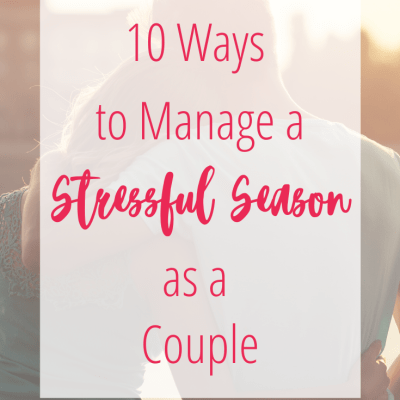 10 Ways to Manage a Stressful Season as a Couple