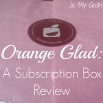 Orange Glad: A Subscription Box Review