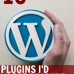 10 Plugins I'd Lose My Mind Without