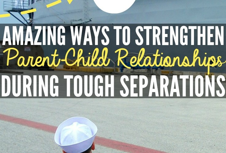 6 Amazing Ways to Strengthen Parent-Child Relationships During Tough Separations