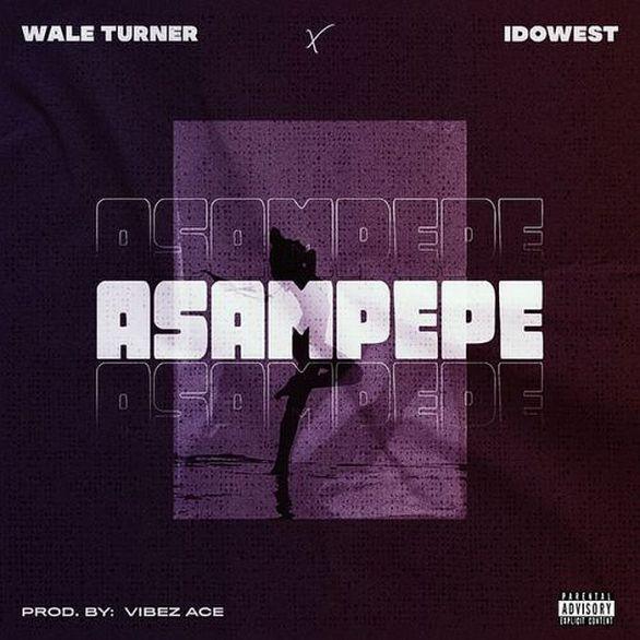 Wale Turner Feat. Idowest:- Asampepe