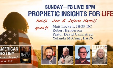 PROPHETIC INSIGHTS FOR LIFE! FB Live, 9PM ET with Matt Lockett, Robert Henderson, David Cannistraci, Yolanda McCune