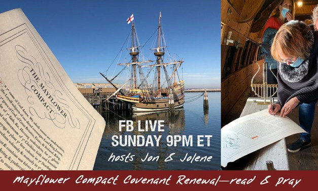 FB LIVE SUNDAY 9PM—MAJOR ANNOUNCEMENT! PLUS Mayflower Compact—Covenant of Renewal for You to Pray!