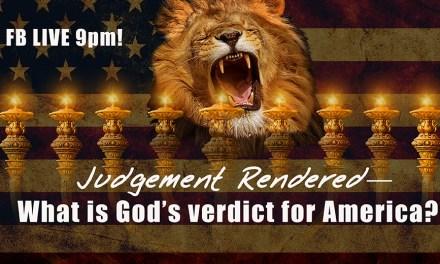 FB LIVE 9PM TONIGHT! WHAT IS GOD'S VERDICT OVER AMERICA?