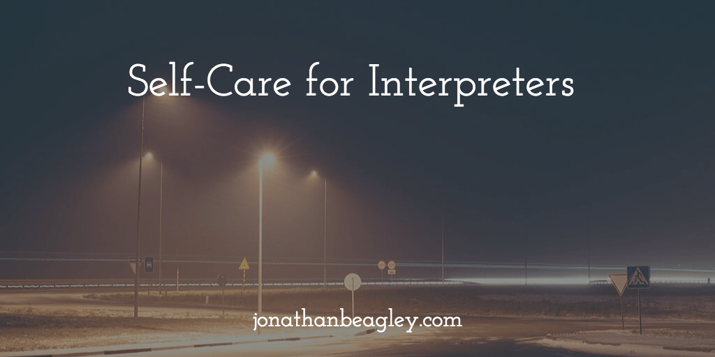 Self-Care for Interpreters | Jonathan Beagley Language Services