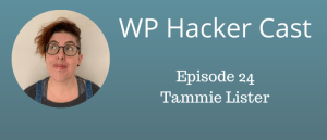 WP HackerCast – Episode 24 – Tammie Lister – The Future of 'Digital Experiences' & All Things