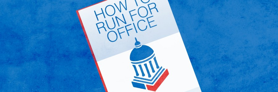 Resource – How To Run for Office (Re: Flexing our political muscle in 2018)
