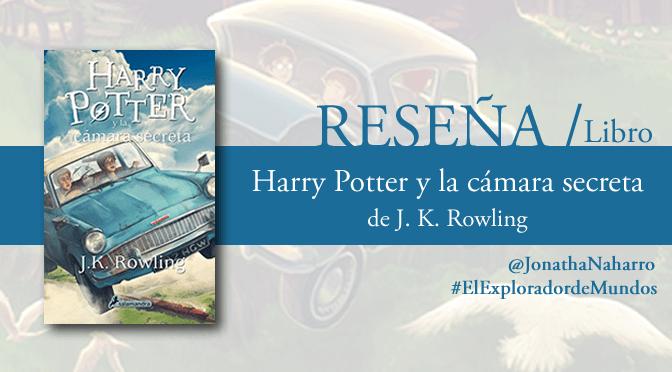 [RESEÑA] Harry Potter y la cámara secreta, de J.K. Rowling