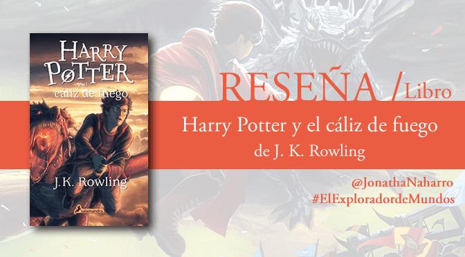 [RESEÑA] Harry Potter y el cáliz de fuego, de J.K. Rowling