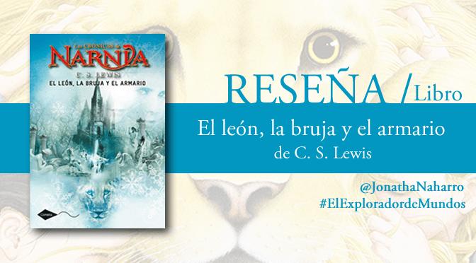 [RESEÑA] El león, la bruja y el armario (Las Crónicas de Narnia #2), de C.S. Lewis