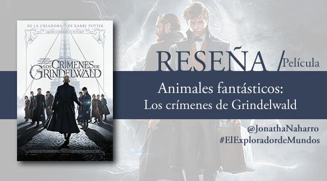 [RESEÑA] Los crímenes de Grindelwald (Animales fantásticos #2) // Película de 2018