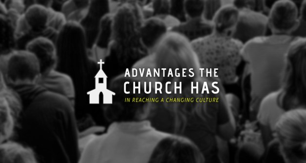 4 Advantages The Church Has In Reaching A Changing Culture