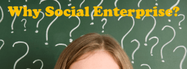 Why Social Enterprise