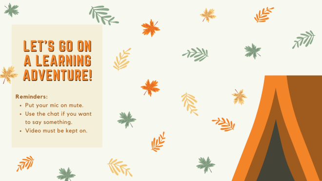 A virtual background for zoom showing leaves and a tent in fall colors. Text reads, lets go on a learning adventure. Reminders: put your mic on mute. Use the chat if you want to say something. Video must be kept on.