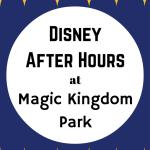Disney After Hours Returns to Magic Kingdom Park at Walt Disney World