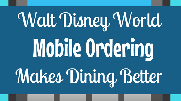 Mobile Ordering at Disney World Makes Dining Better!