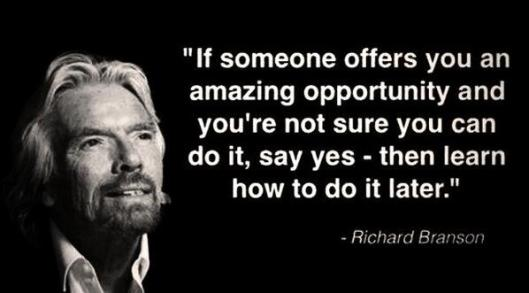 Richard-Branson_Picture-Quote_If-someone-offeres-you-an-amazing-opportunity-and-youre-not-sure-you-can-do-it-say-yes-then-learn-how-to-do-it-later.jpg