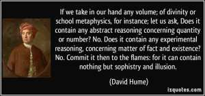quote-if-we-take-in-our-hand-any-volume-of-divinity-or-school-metaphysics-for-instance-let-us-ask-david-hume-306951