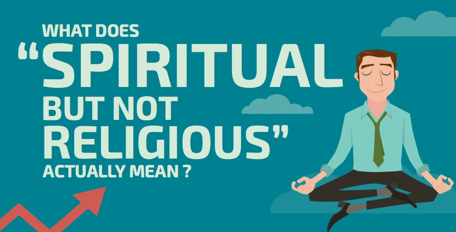 """I'm Spiritual But Not Religious..."""
