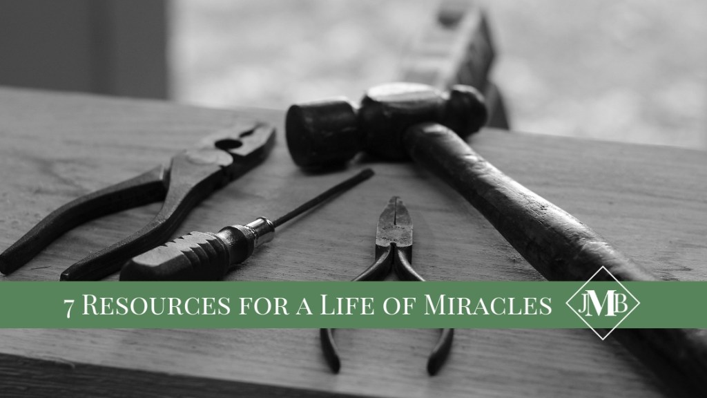 7 Resources for a Life of Miracles
