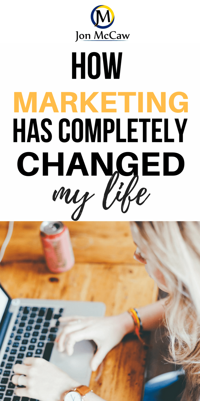How Marketing Has Completely Changed My Life