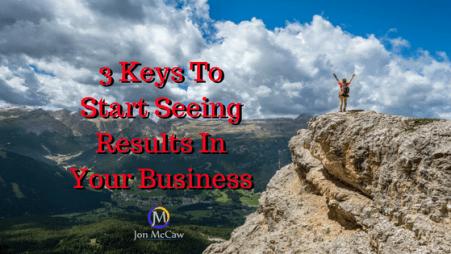 3 keys to start seeing results