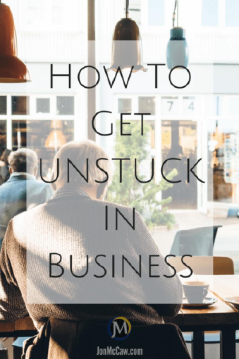 How To Get UNSTUCK In Business