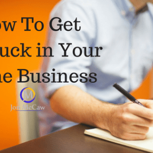 How To Get Unstuck In Your Network Marketing Business