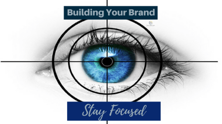 Building Your Brand - Stay Focused