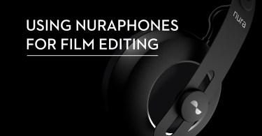 using nuraphones for video editing