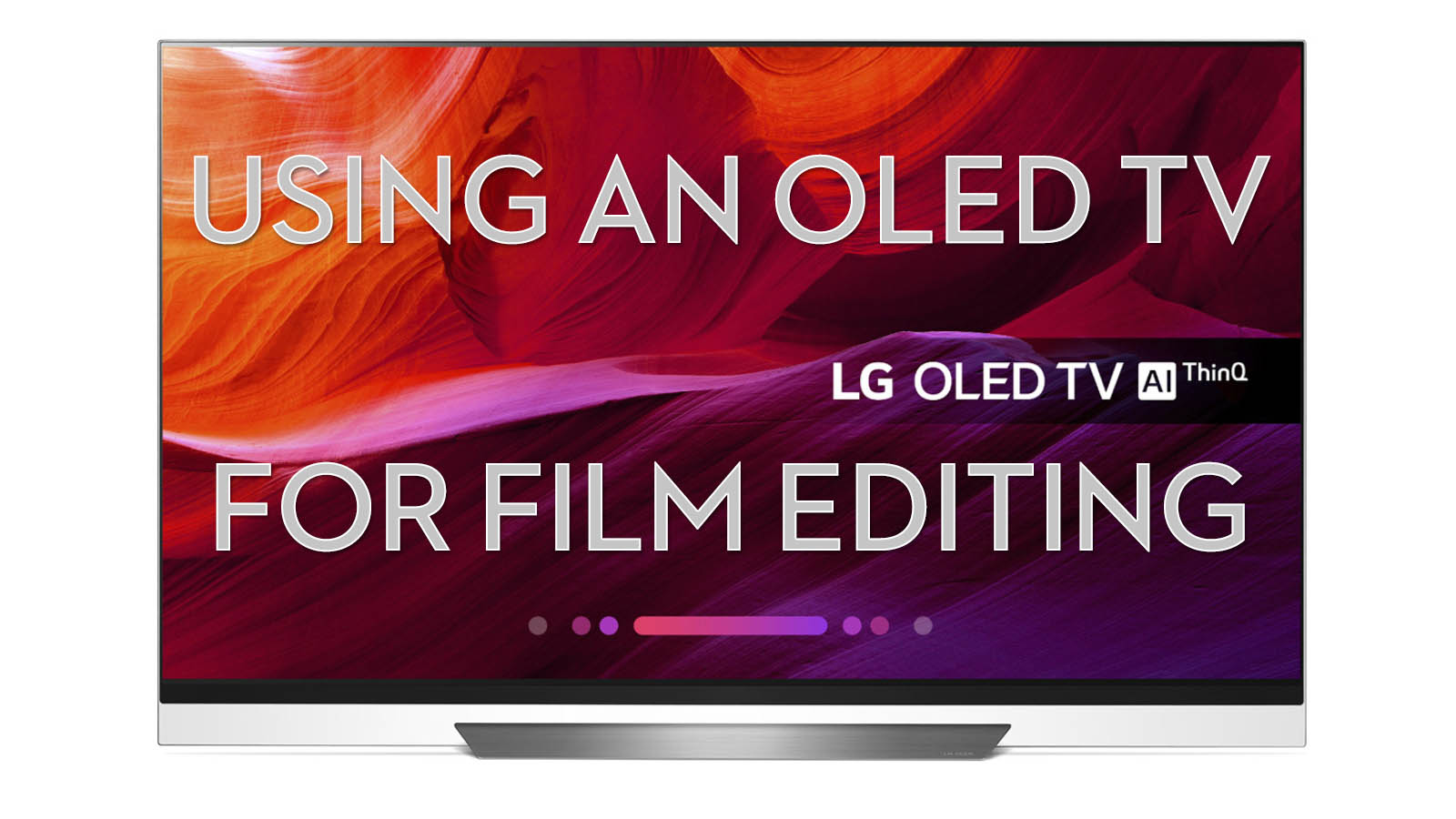 Using an OLED TV for Post Production | Jonny Elwyn - Film Editor