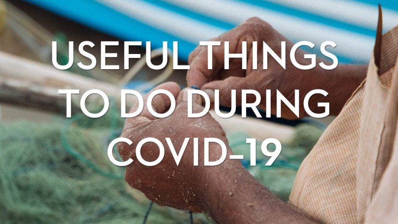Useful things to do during Covid-19