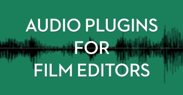 The Best Audio Plugins for Film Editors