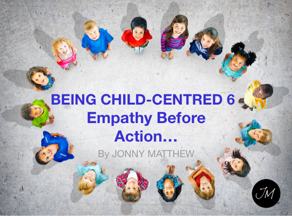 Being Child-Centred 6 – Empathy Before Action