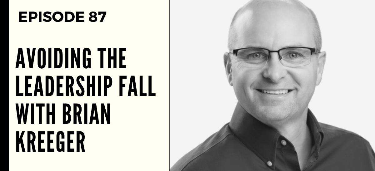 Deep Leadership Episode 87: Avoiding the Leadership Fall with Brian Kreeger