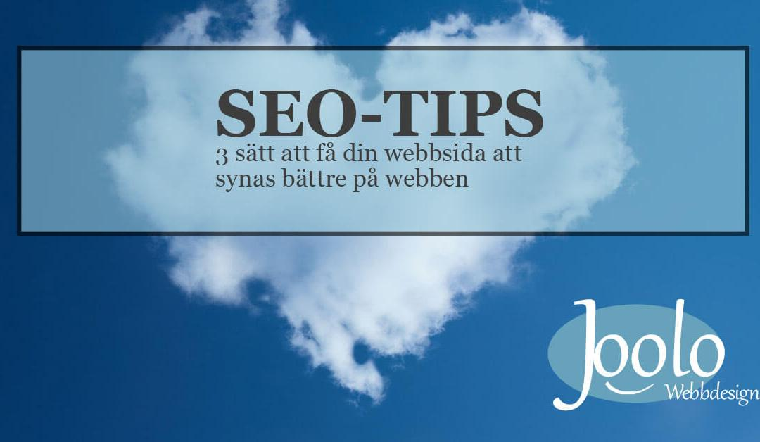 SEO-tips: 3 snabba sätt att synas bättre på webben