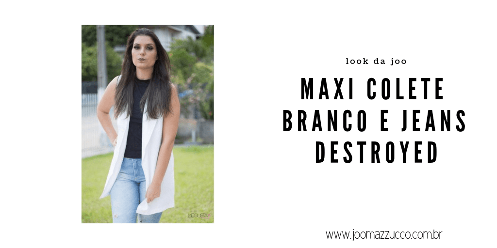 Elegance Functionality 58 - Look da Vez: Maxi Colete Branco e Jeans Destroyed