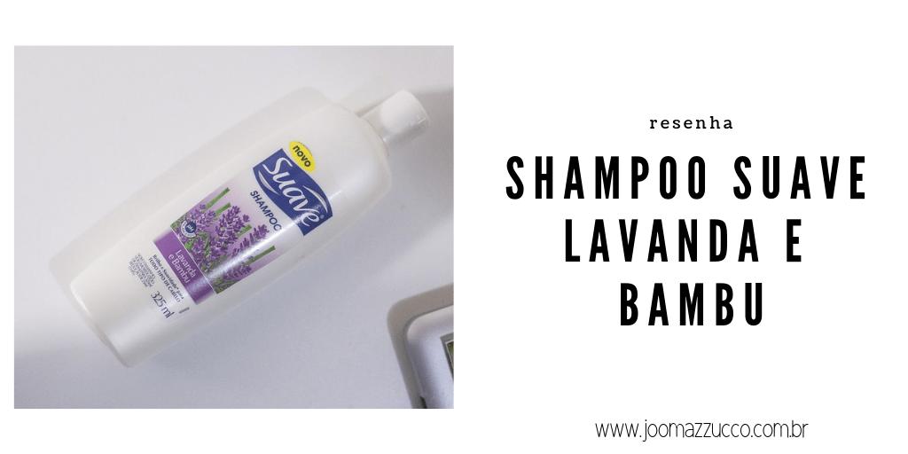 Testei: Shampoo Suave Lavanda e Bambu