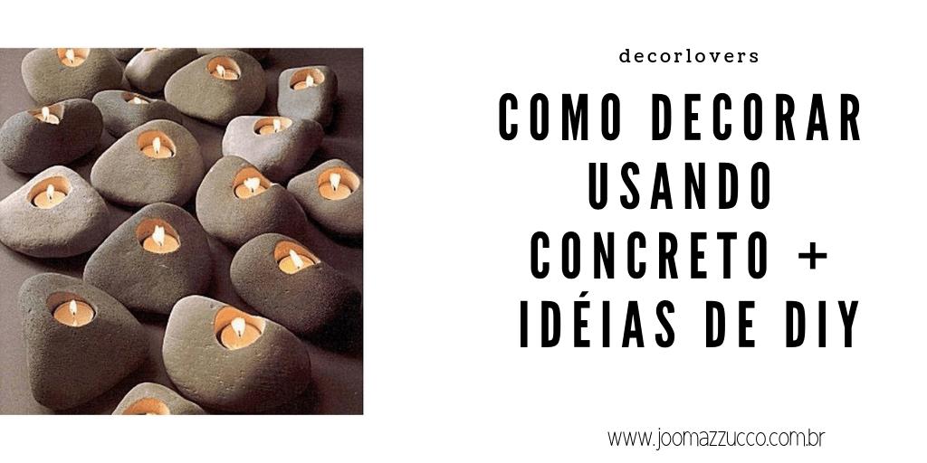 Elegance Functionality 81 - Decorlovers: Usando Concreto na Decoração + Como fazer
