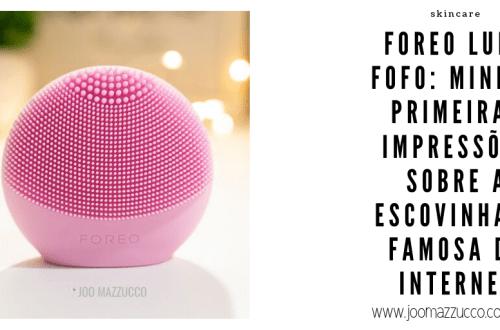 Elegance Functionality - Foreo Luna Fofo: As Minhas Primeiras Impressões sobre Essa Escovinha