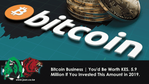 Bitcoin Business | You'd Be Worth KES. 5.9 Million If You Invested This Amount in 2019.