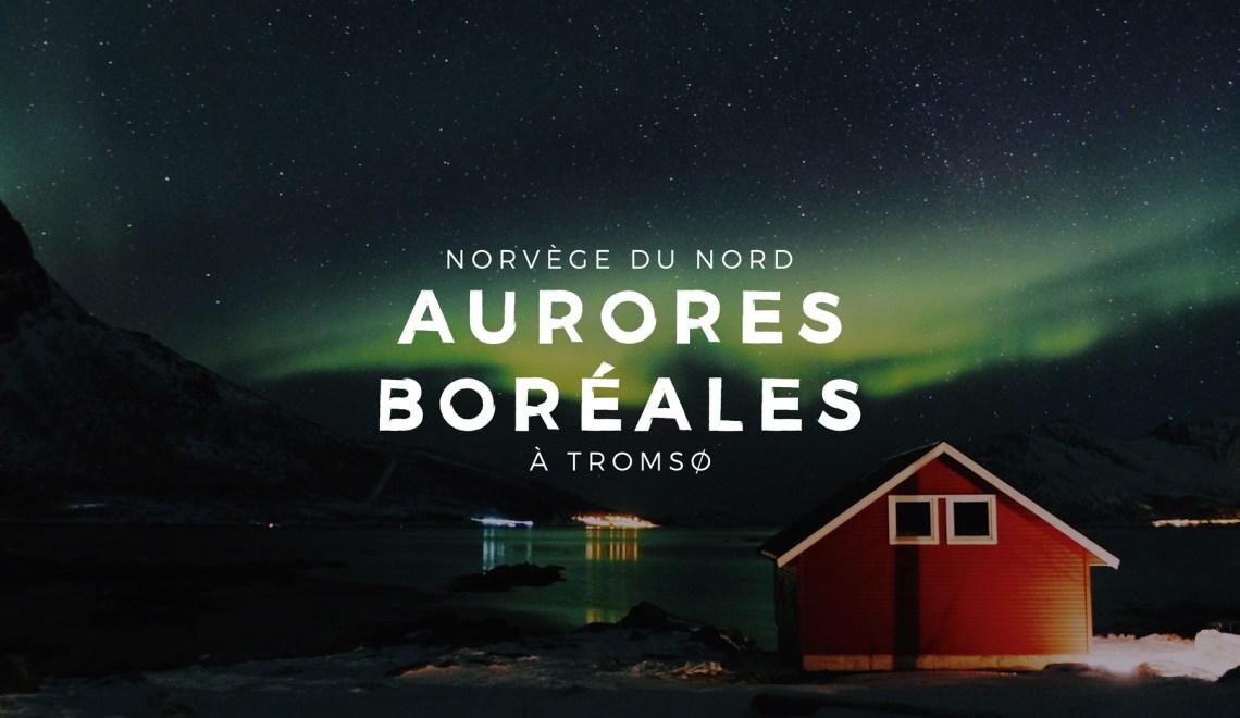 Les Aurores Boréales à Tromsø en Norvège du Nord