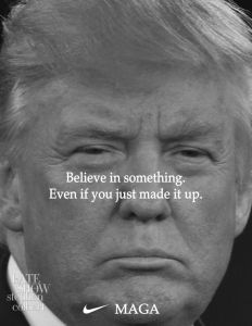"""Kaepernick ad parody: Donald Trump with the text: """"Believe in something. Even if you just made it up."""""""