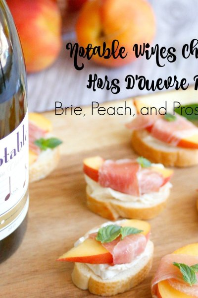 Notable Wines Chardonnay Hors D'Oeuvre pairing: Brie, Peach, and Prosciutto Crostini