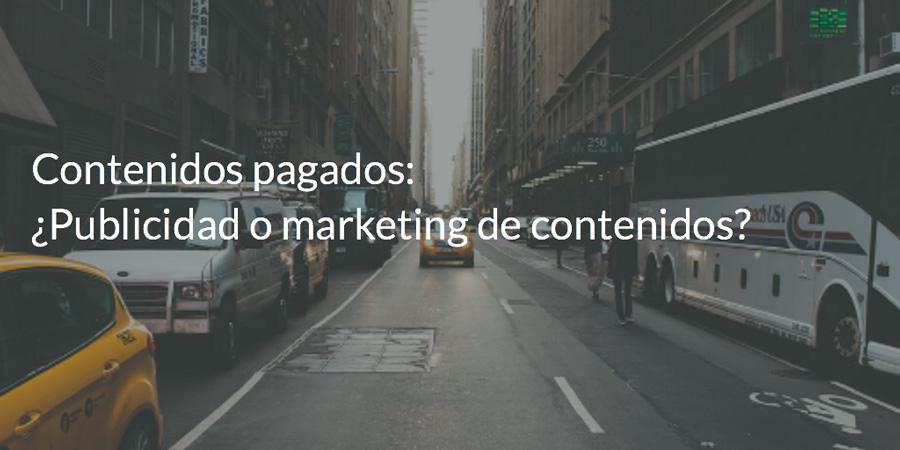 Contenidos pagados ¿Son publicidad o marketing de contenido?