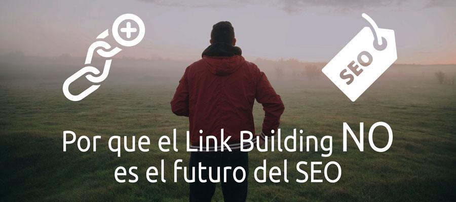 Porque el Link Building no es el futuro del SEO