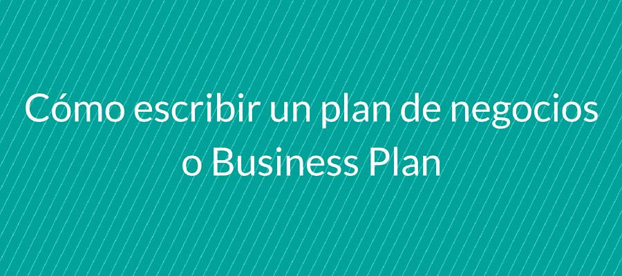 cómo escribir un plan de negocioso business plan