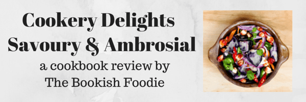 Cookery Delights | Savoury & Ambrosial | Cookbook reviews by the Bookish Foodie Banner created by Jorie in Canva. Photo Credit: Unsplash Public Domain Photographer Monstruo Estudio.